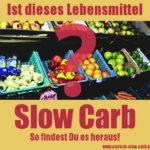 Ist dieses Lebensmittel Slow Carb?