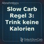 Slow Carb Regel 3: Trink keine Kalorien